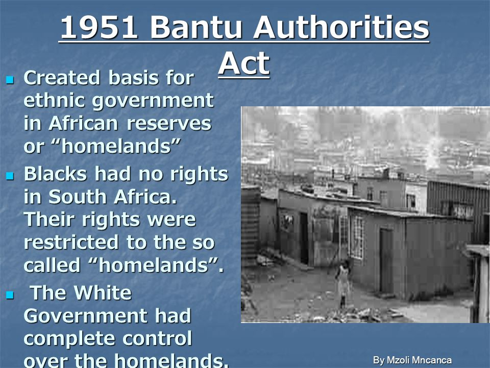1951 Bantu Authorities Act Created basis for ethnic government in African reserves or homelands