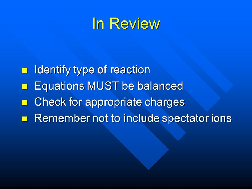 In Review Identify type of reaction Equations MUST be balanced