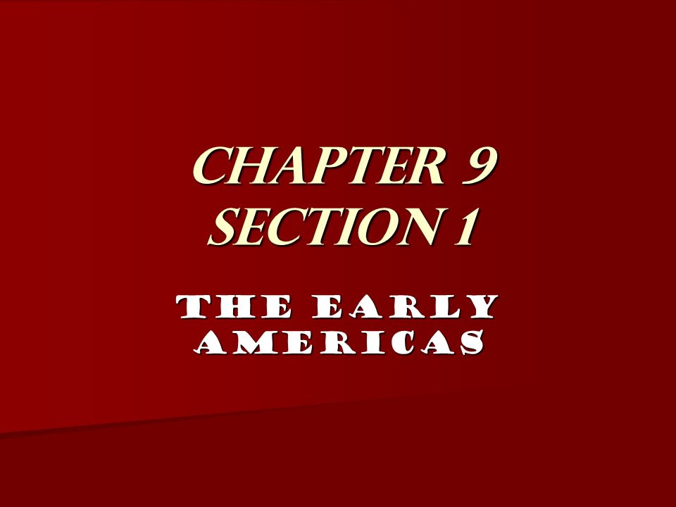 Chapter 9 Section 1 The Early Americas