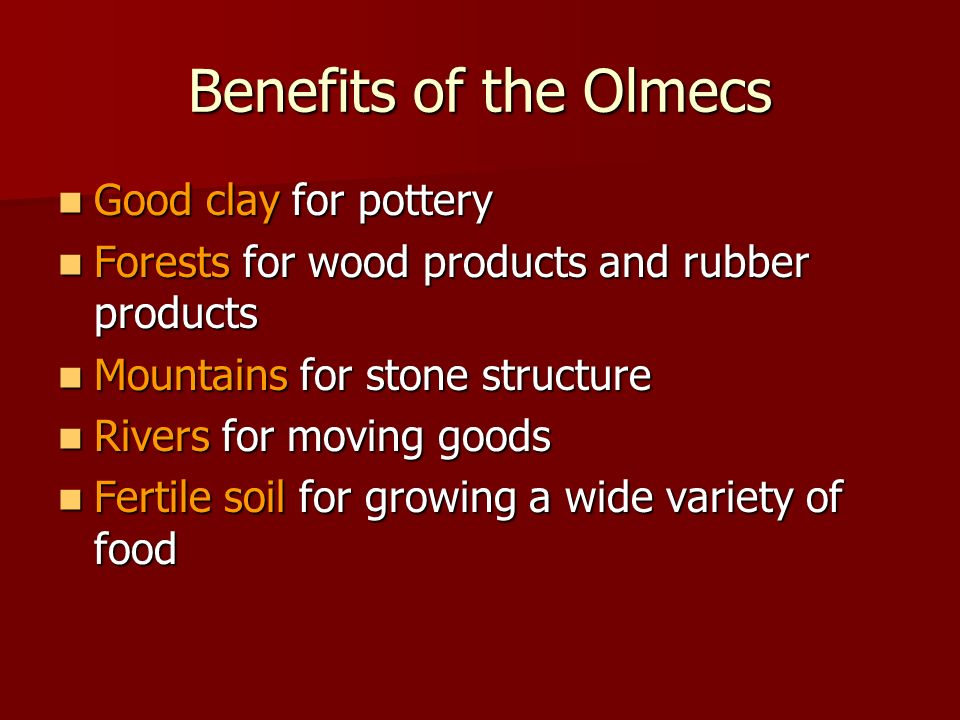 Benefits of the Olmecs Good clay for pottery