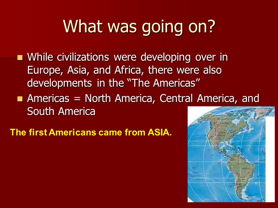 What was going on While civilizations were developing over in Europe, Asia, and Africa, there were also developments in the The Americas