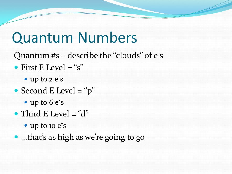 Quantum Numbers Quantum #s – describe the clouds of e-s