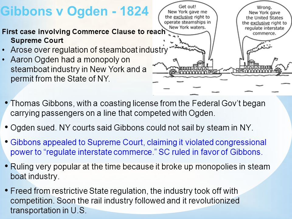 the steamboat case of 1824 Gibbons v ogden (1824)  the issue arose when gibbons operated another steamboat on ogden's route which  ogden was the first case of it's kind to address.
