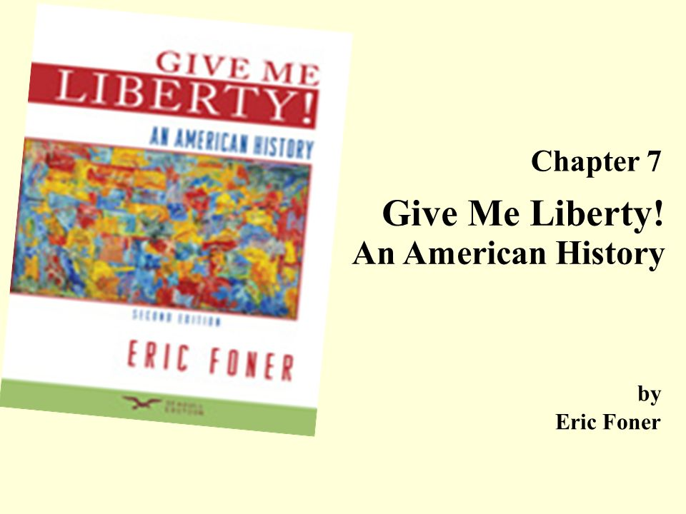 give me liberty by eric foner Give me liberty, eric foner, volume 1 instructions: the midterm consists of 14 essay questions each essay should be approximately 300 words in length and include information taken from the textbook.
