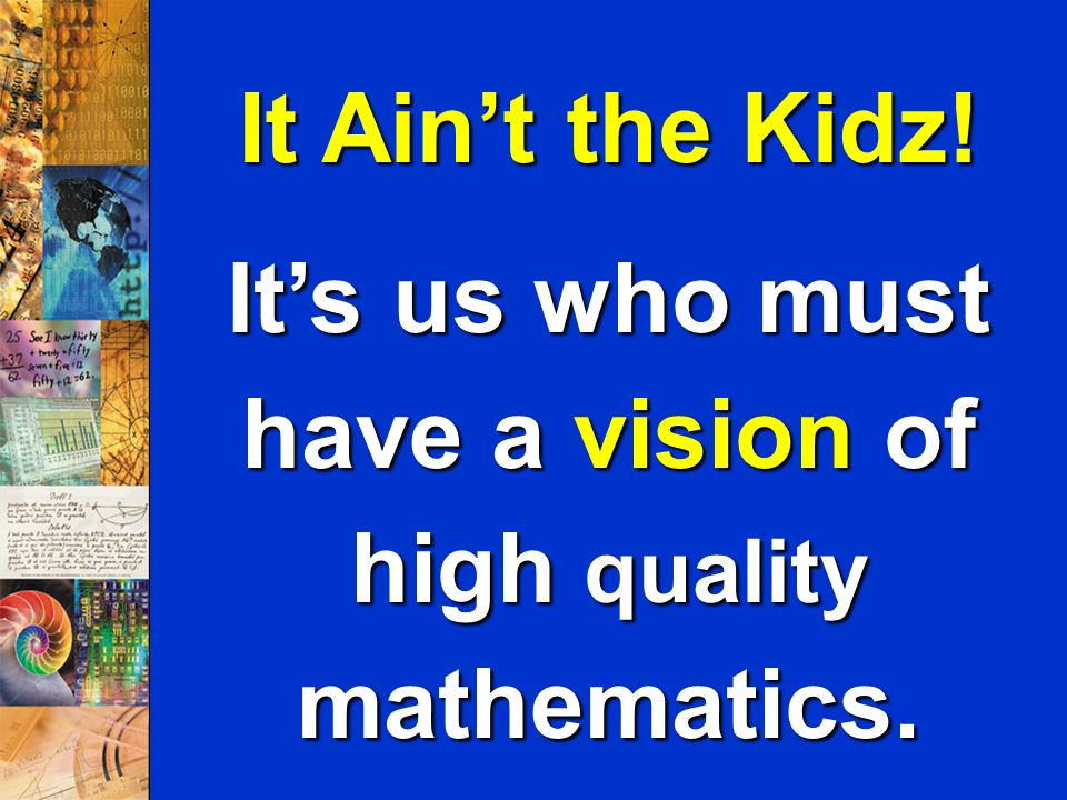 It's us who must have a vision of high quality mathematics.