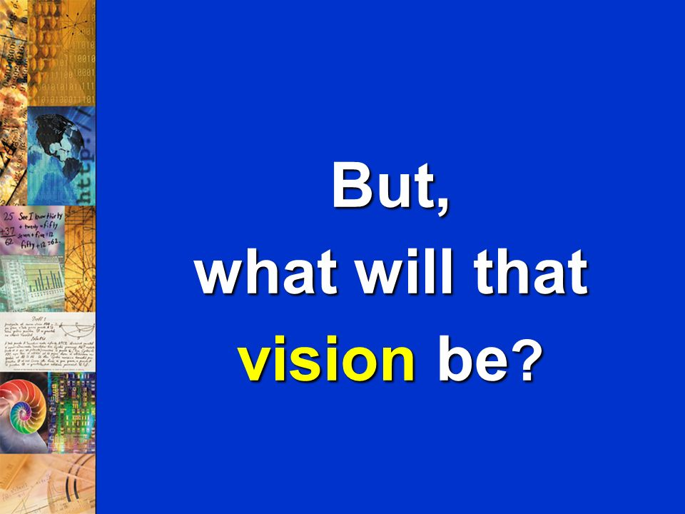 But, what will that vision be
