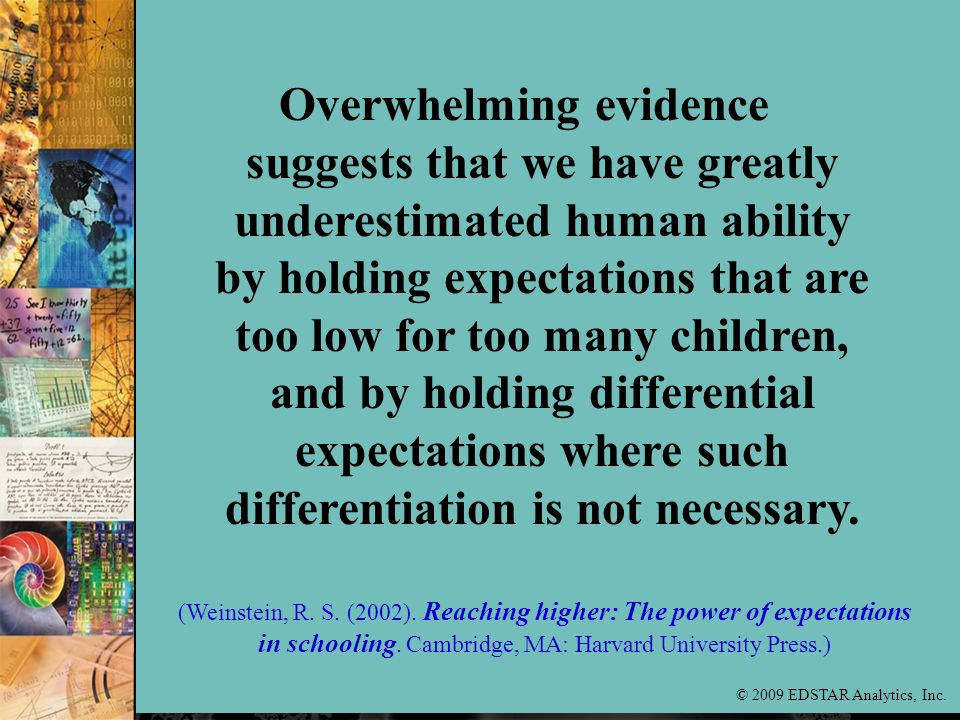 Overwhelming evidence suggests that we have greatly underestimated human ability by holding expectations that are too low for too many children, and by holding differential expectations where such differentiation is not necessary.