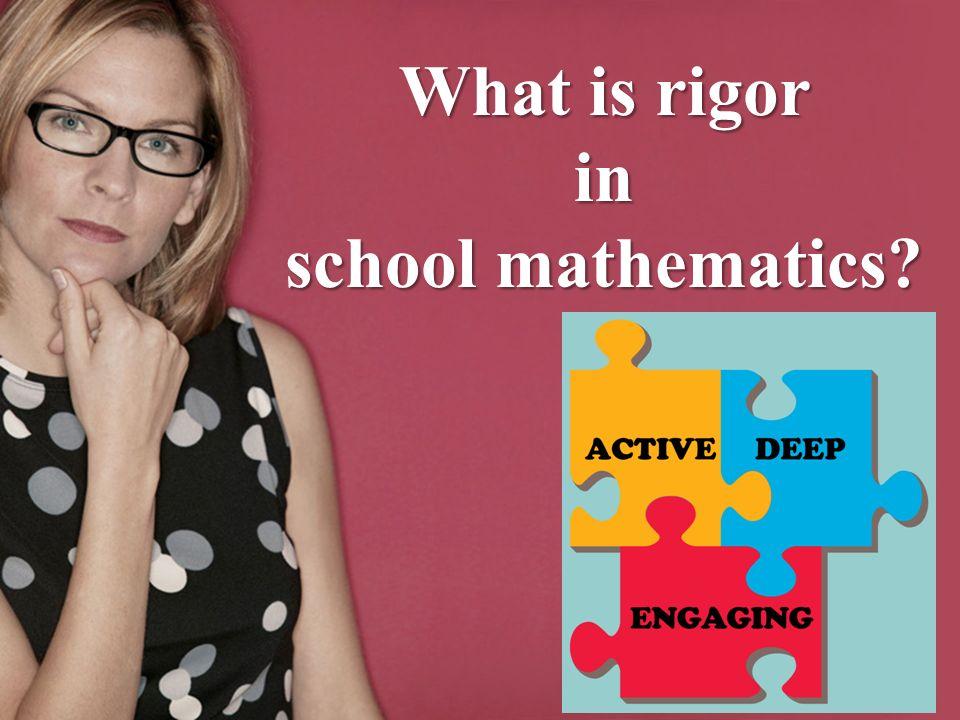 What is rigor in school mathematics
