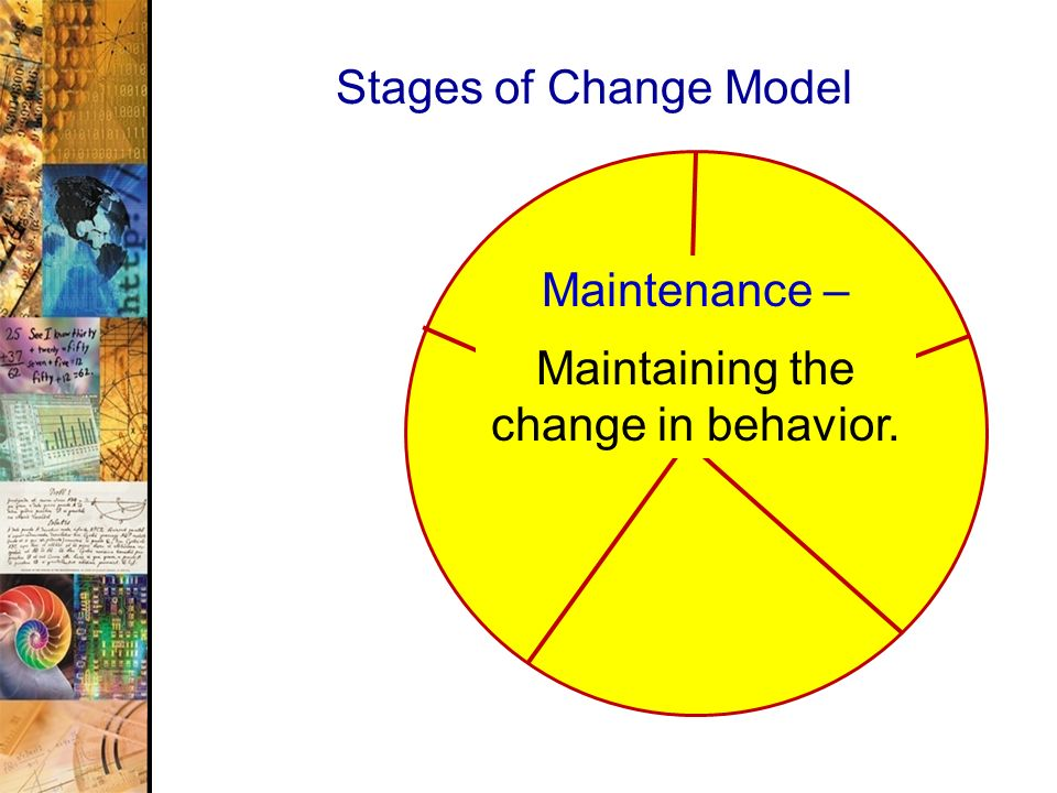 Maintaining the change in behavior.