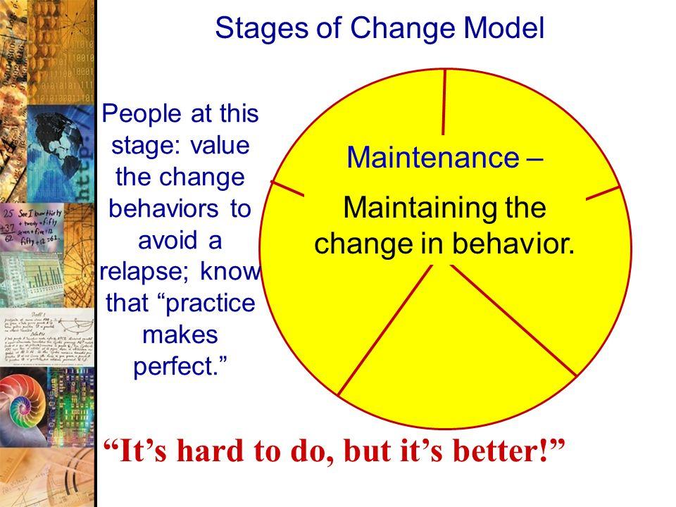 Maintaining the change in behavior.