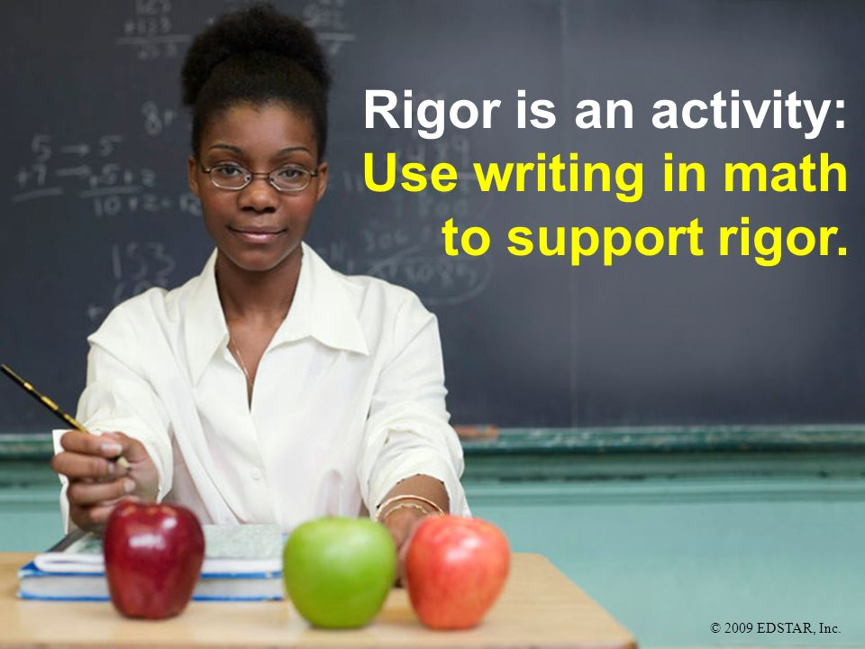 Rigor is an activity: Use writing in math to support rigor.