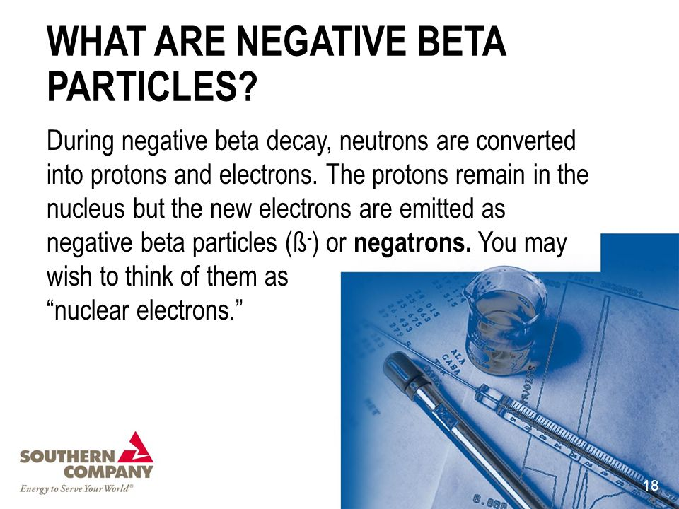 WHAT ARE NEGATIVE BETA PARTICLES