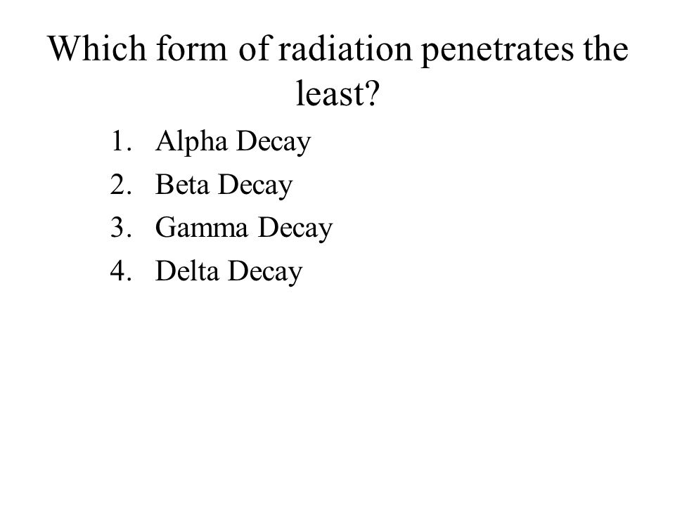 Which form of radiation penetrates the least
