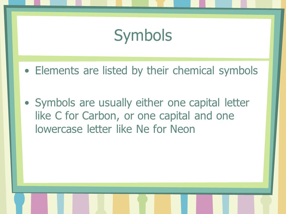 Symbols Elements are listed by their chemical symbols