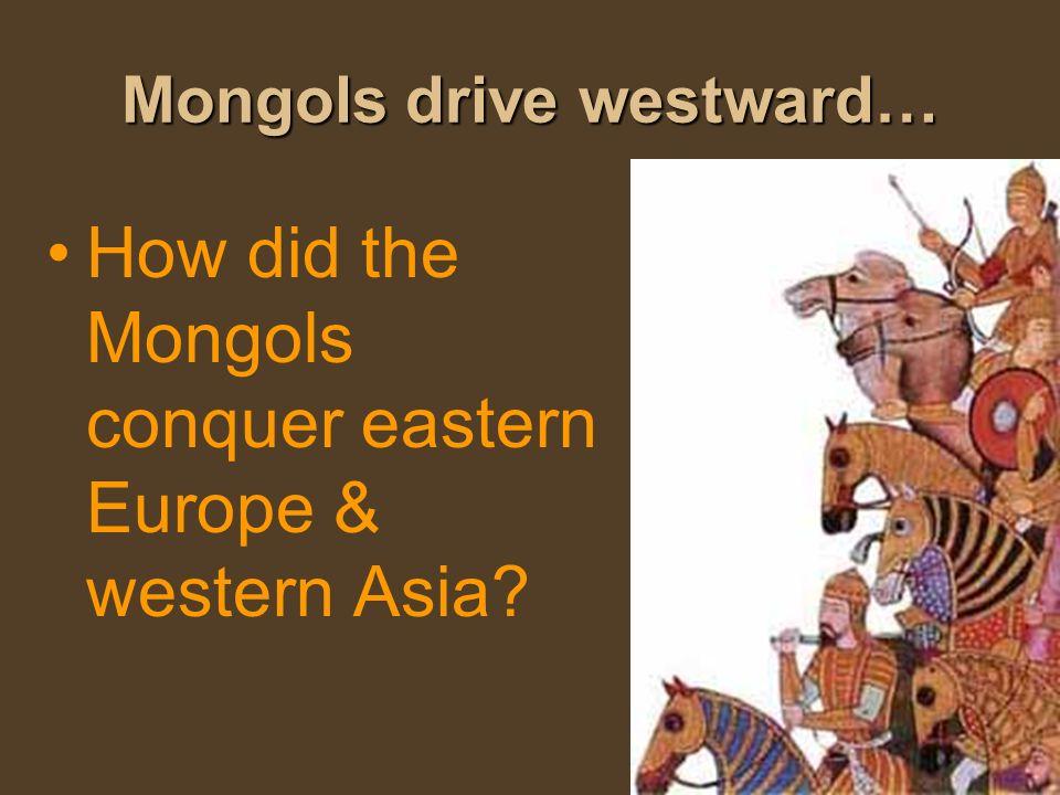 Mongols drive westward…
