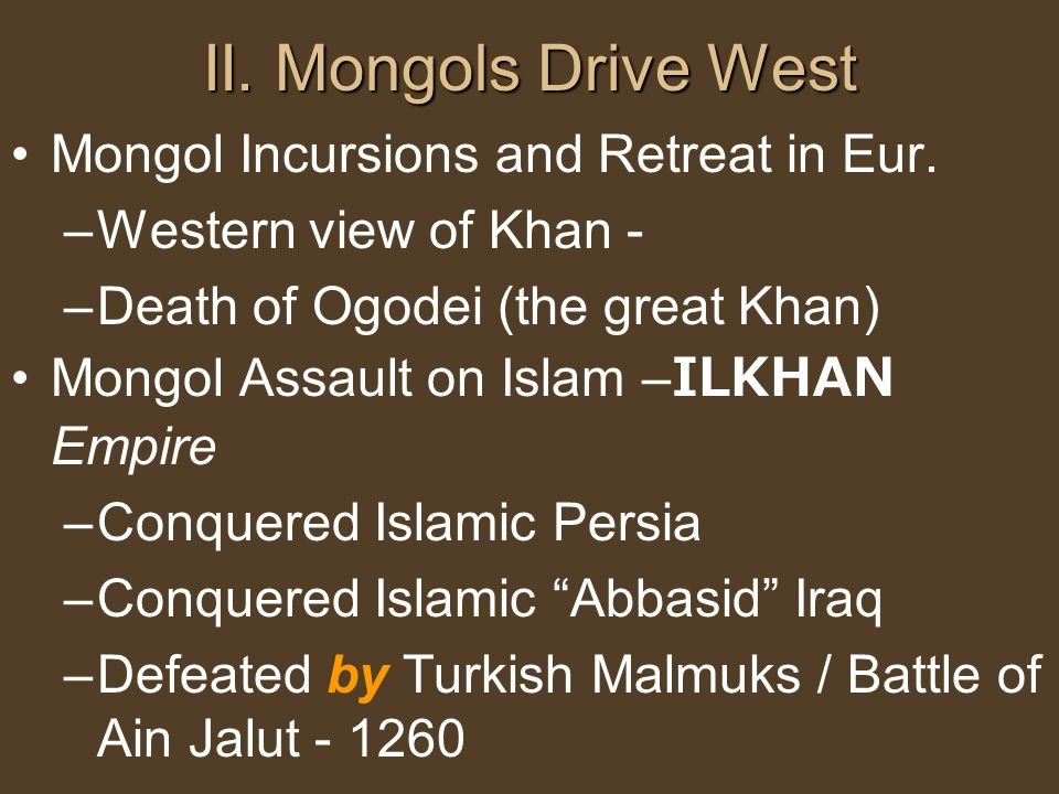 II. Mongols Drive West Mongol Incursions and Retreat in Eur.