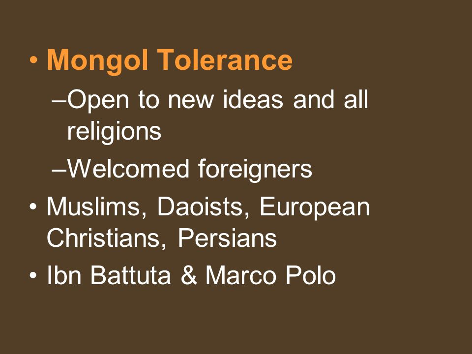 Mongol Tolerance Open to new ideas and all religions