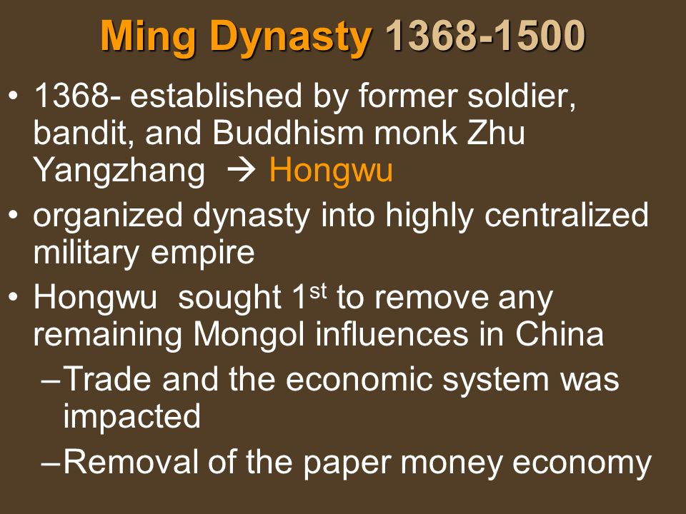 Ming Dynasty 1368-1500 1368- established by former soldier, bandit, and Buddhism monk Zhu Yangzhang  Hongwu.