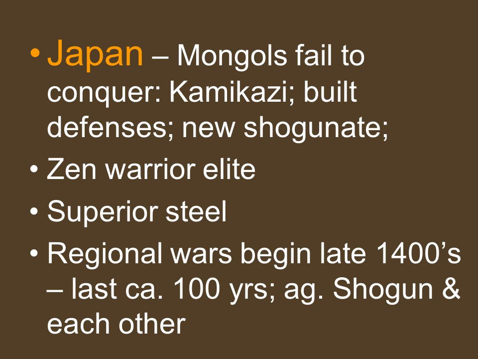 Japan – Mongols fail to conquer: Kamikazi; built defenses; new shogunate;