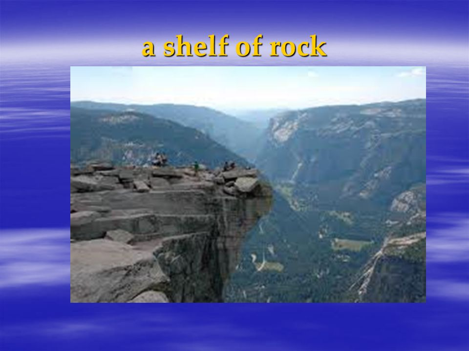 a shelf of rock