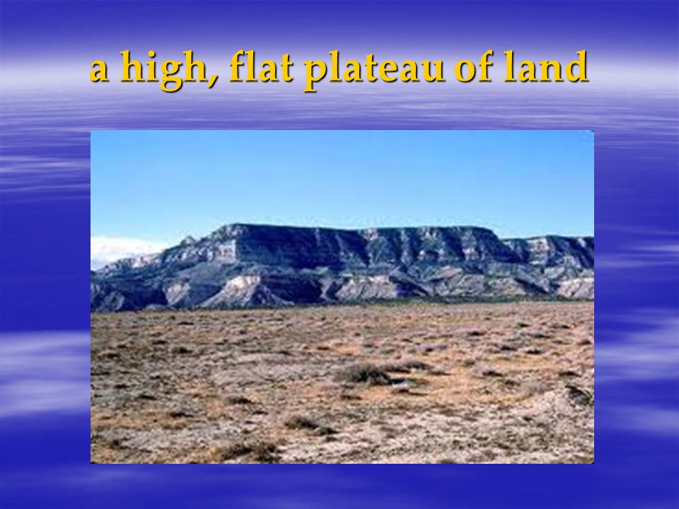 a high, flat plateau of land