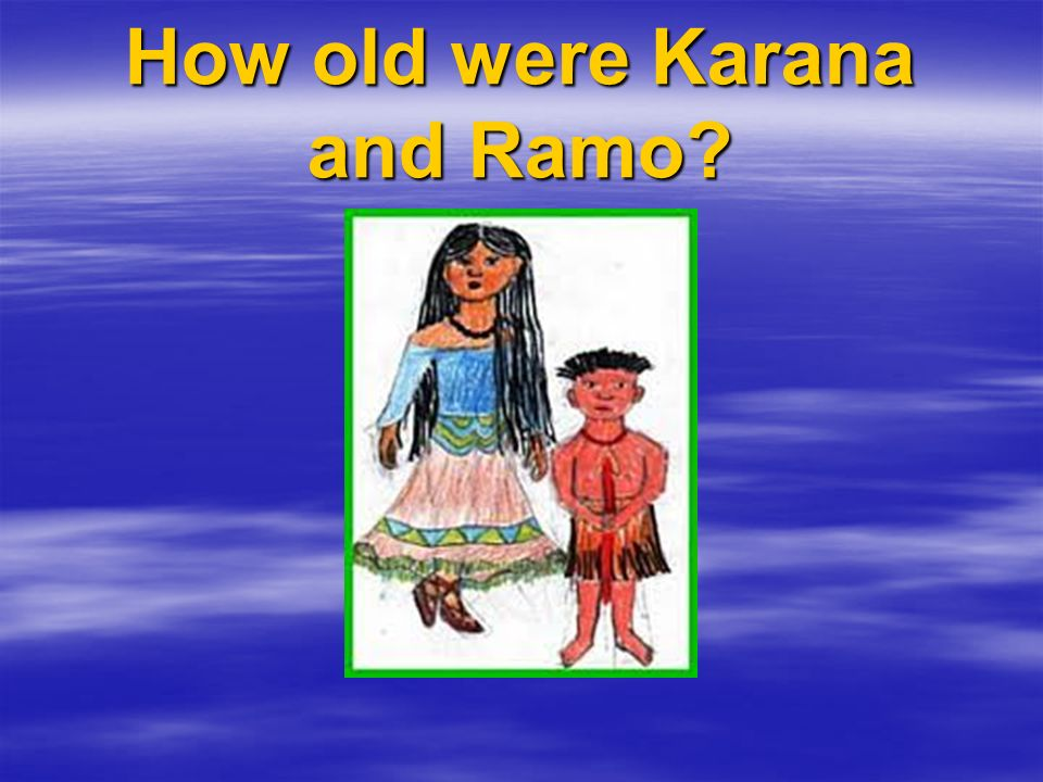 How old were Karana and Ramo