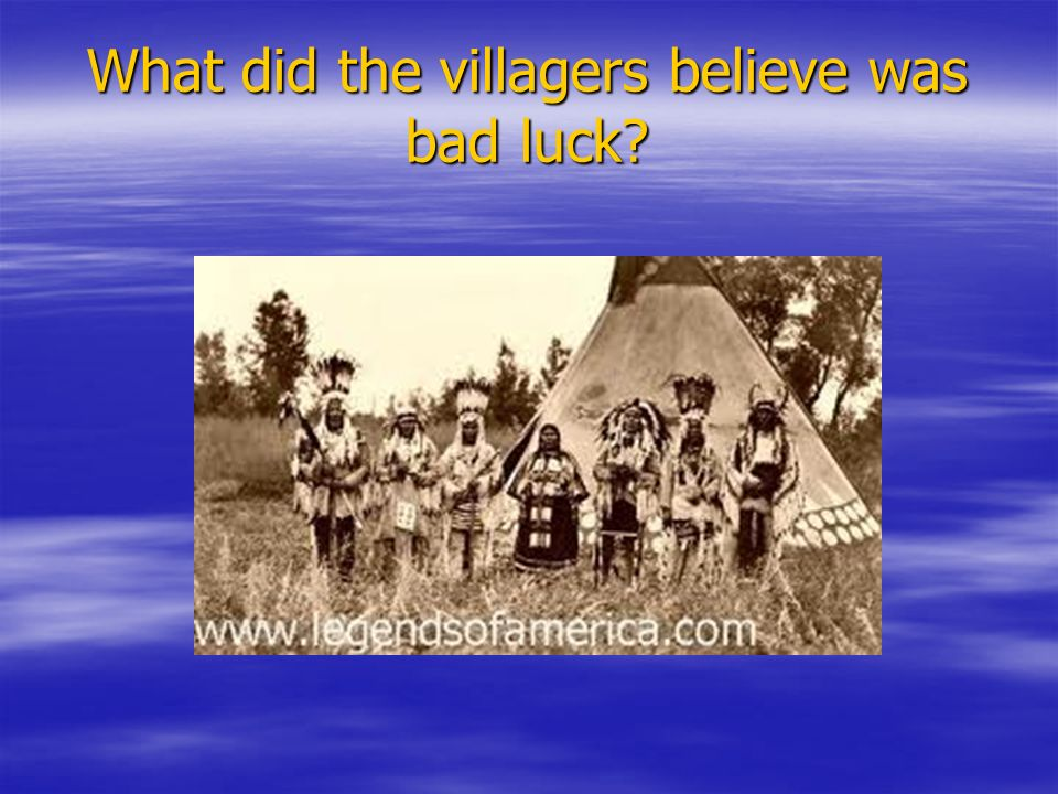 What did the villagers believe was bad luck