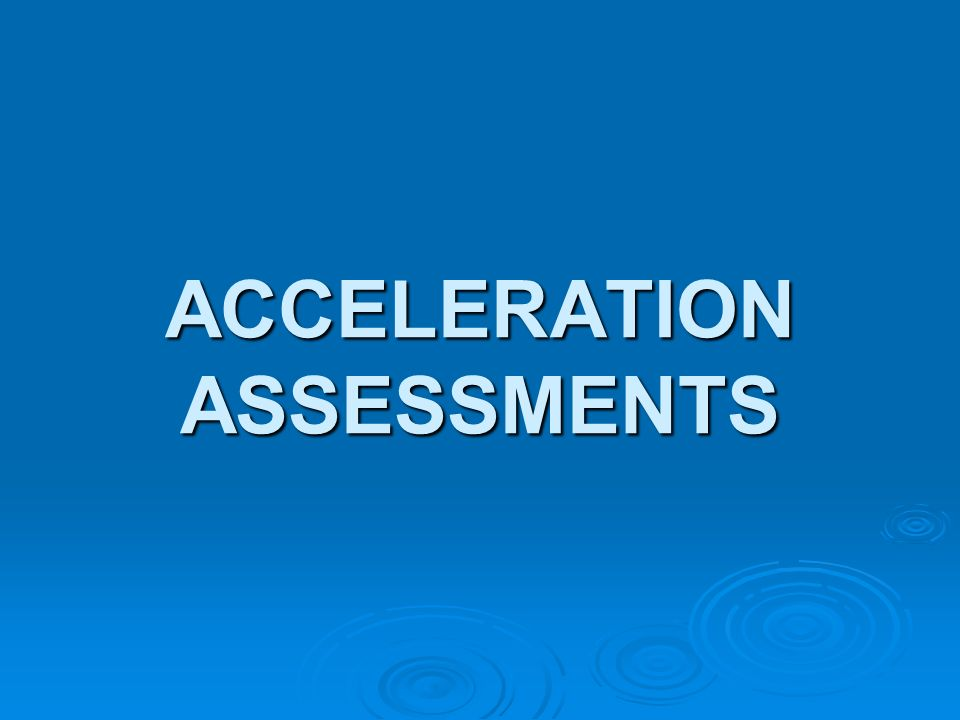 ACCELERATION ASSESSMENTS