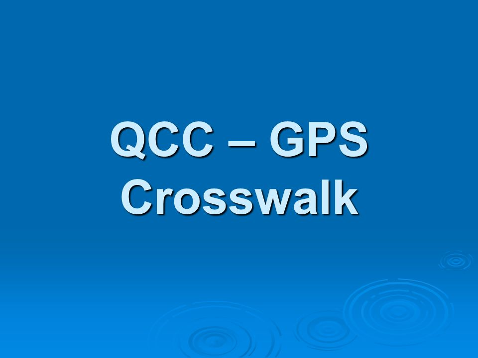 QCC – GPS Crosswalk