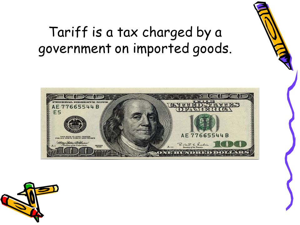 Tariff is a tax charged by a government on imported goods.