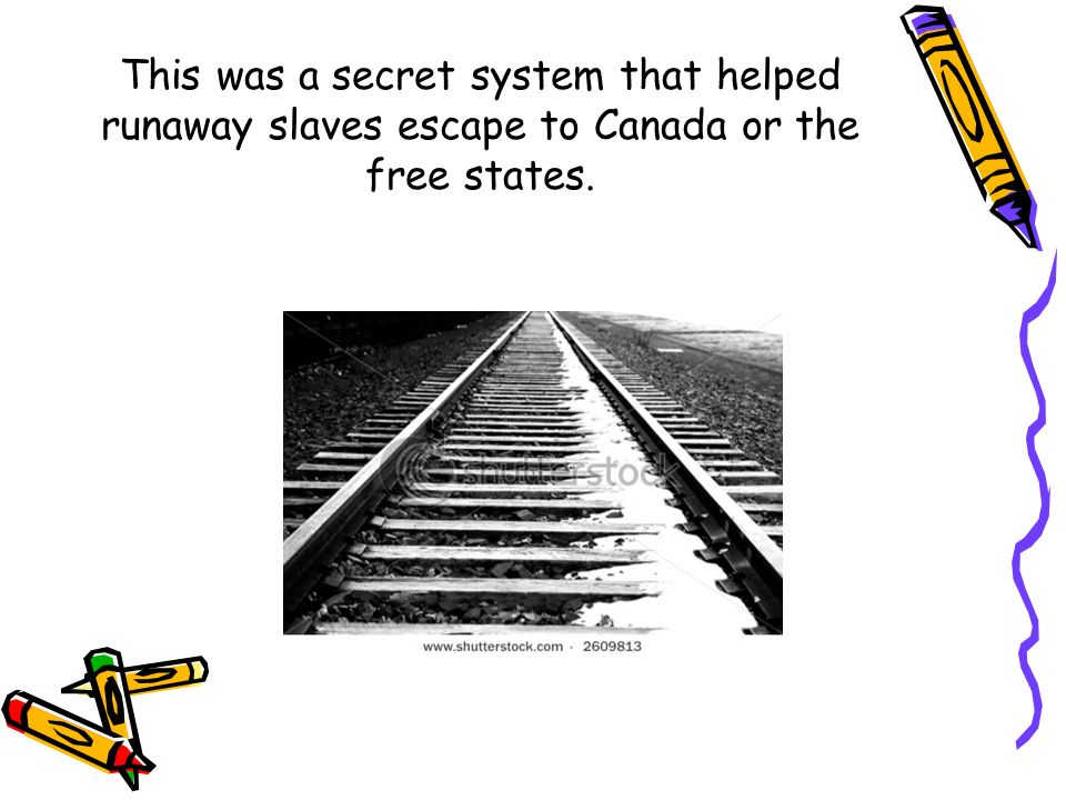 This was a secret system that helped runaway slaves escape to Canada or the free states.