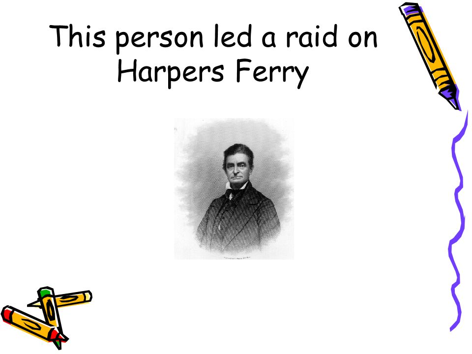 This person led a raid on Harpers Ferry