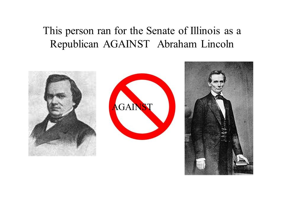 This person ran for the Senate of Illinois as a Republican AGAINST Abraham Lincoln