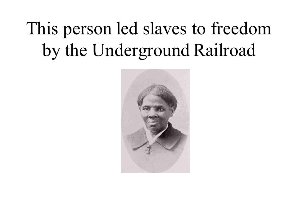 This person led slaves to freedom by the Underground Railroad