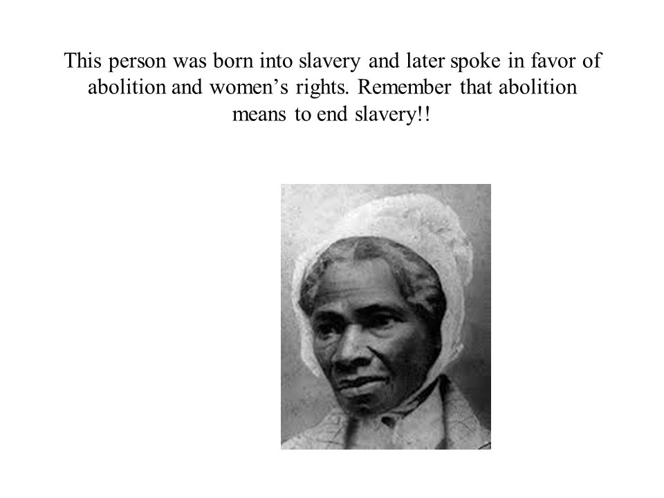 This person was born into slavery and later spoke in favor of abolition and women's rights.