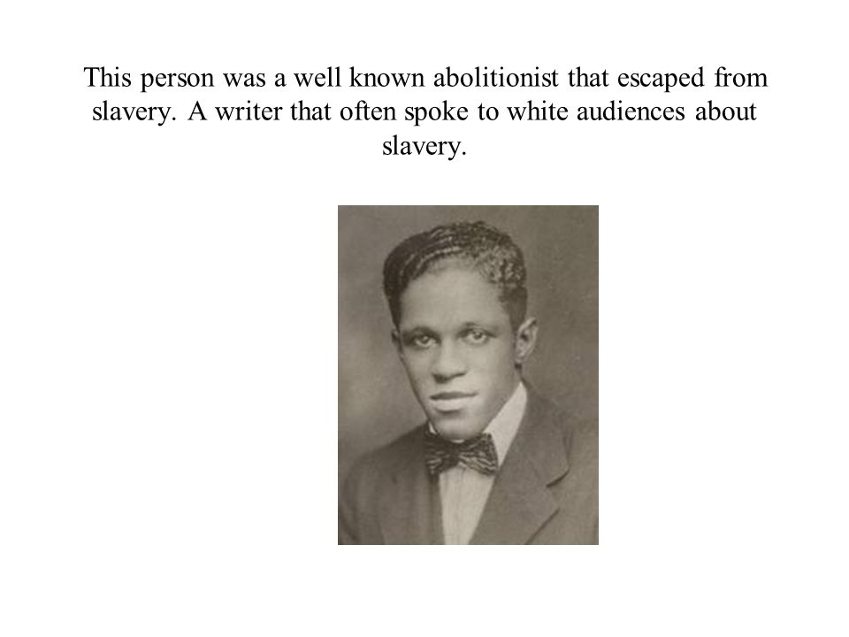 This person was a well known abolitionist that escaped from slavery