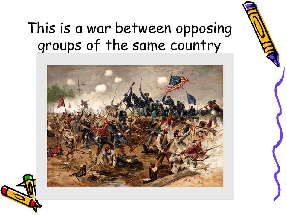 This is a war between opposing groups of the same country
