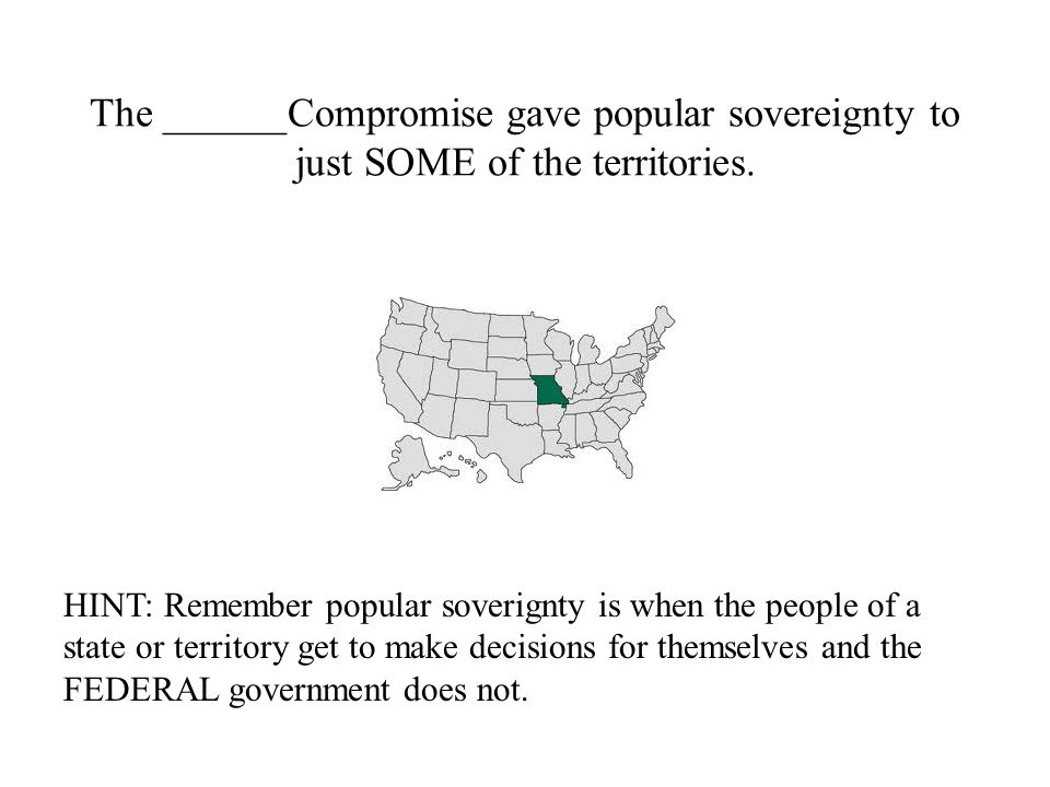 The ______Compromise gave popular sovereignty to just SOME of the territories.