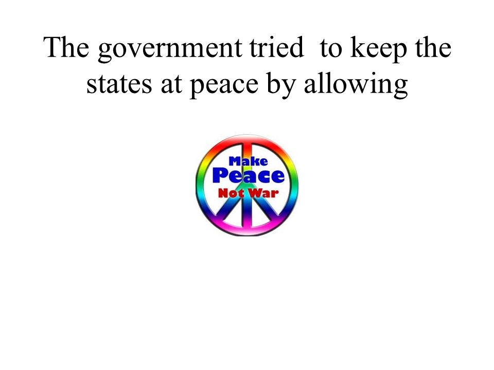 The government tried to keep the states at peace by allowing