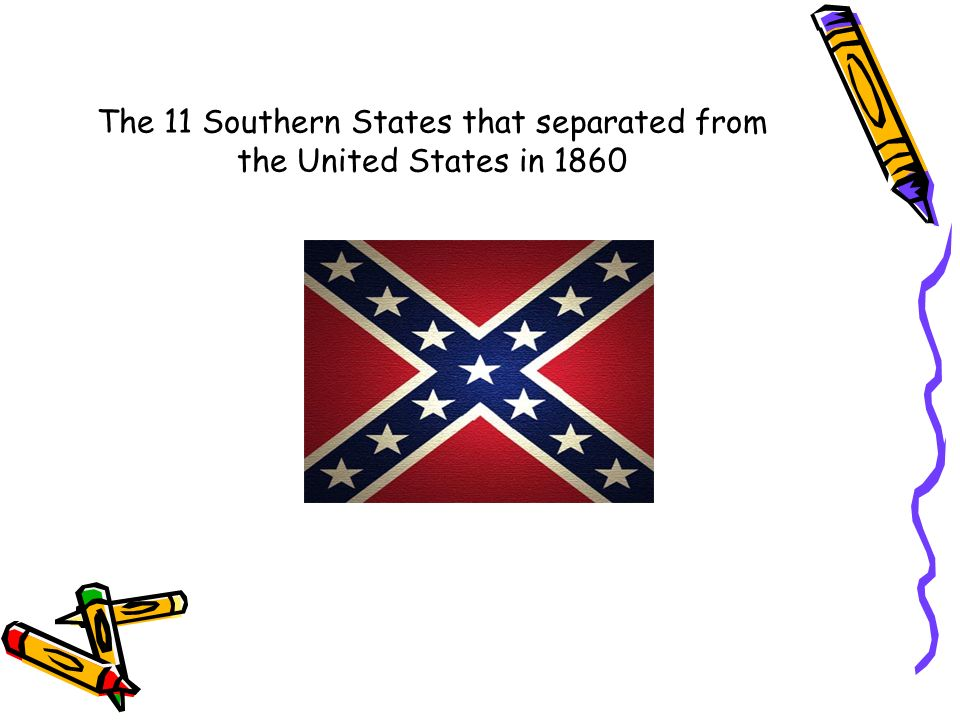 The 11 Southern States that separated from the United States in 1860