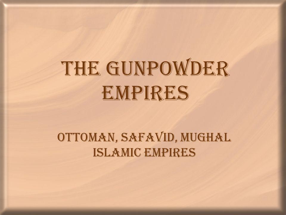 Ottoman, Safavid, Mughal Islamic Empires