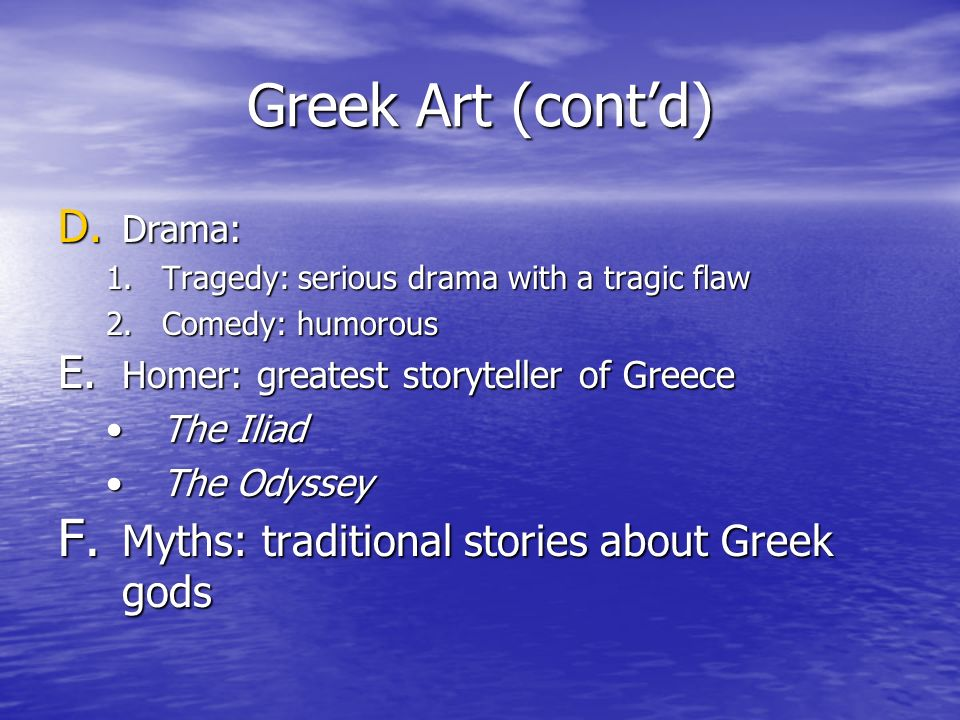 Greek Art (cont'd) Myths: traditional stories about Greek gods Drama: