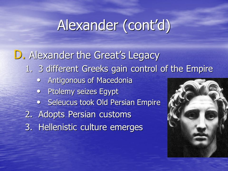Alexander (cont'd) Alexander the Great's Legacy
