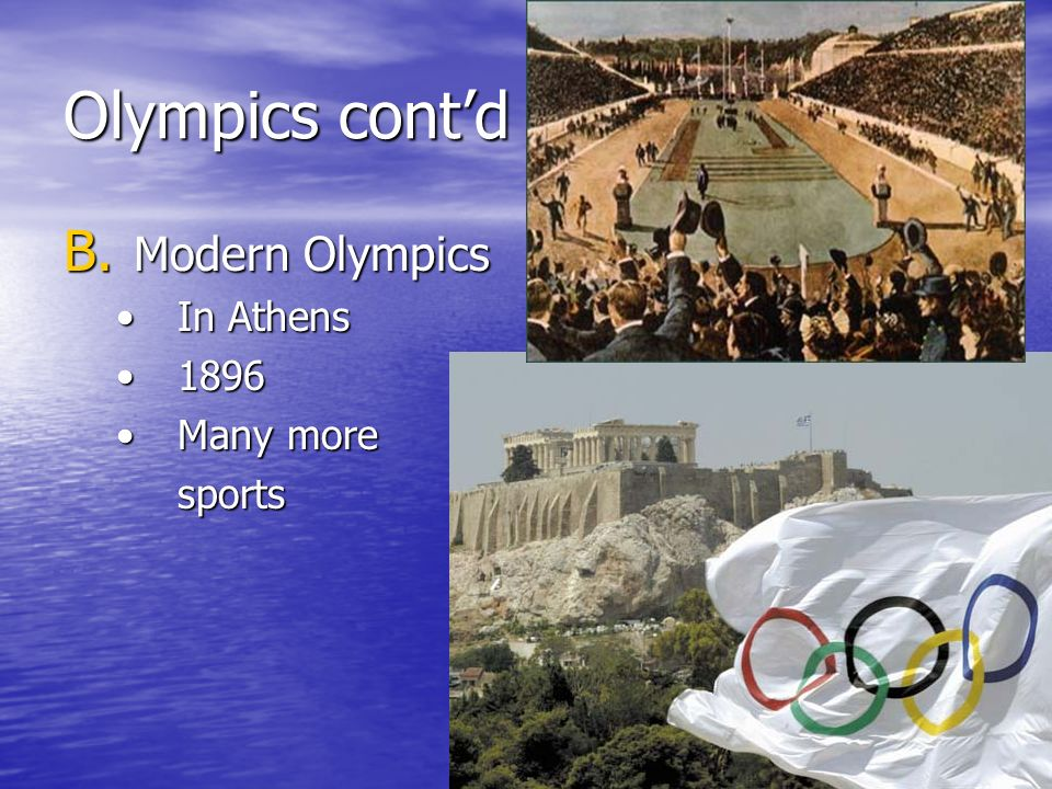 Olympics cont'd Modern Olympics In Athens 1896 Many more sports