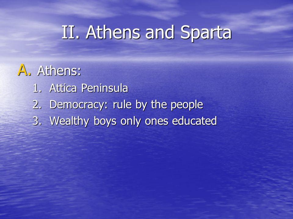II. Athens and Sparta Athens: Attica Peninsula
