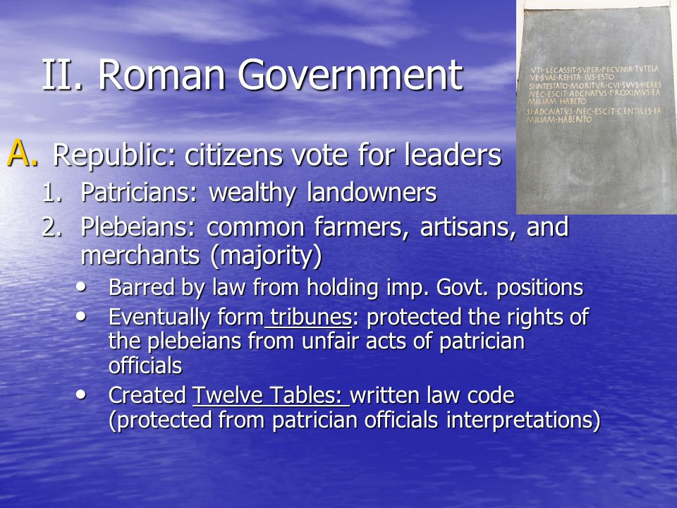 II. Roman Government Republic: citizens vote for leaders