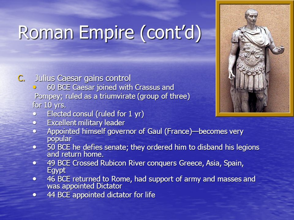 Roman Empire (cont'd) Julius Caesar gains control