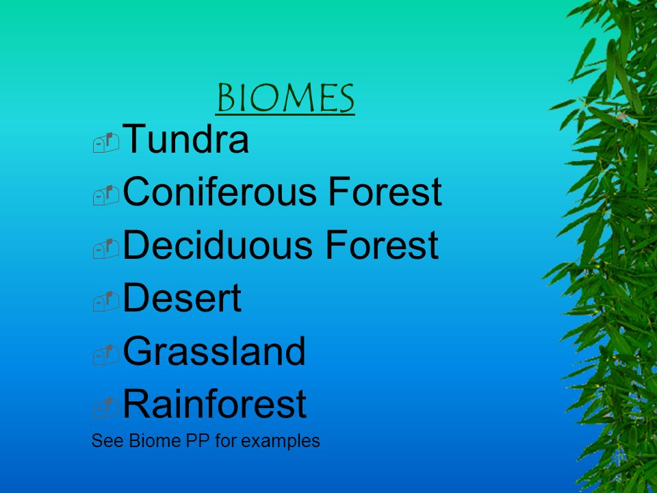 BIOMES Tundra Coniferous Forest Deciduous Forest Desert Grassland
