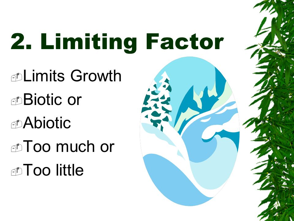 2. Limiting Factor Limits Growth Biotic or Abiotic Too much or