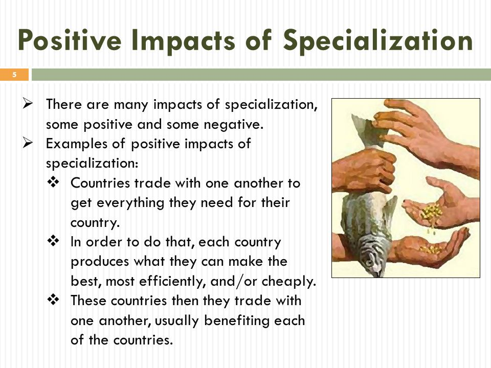 Positive Impacts of Specialization